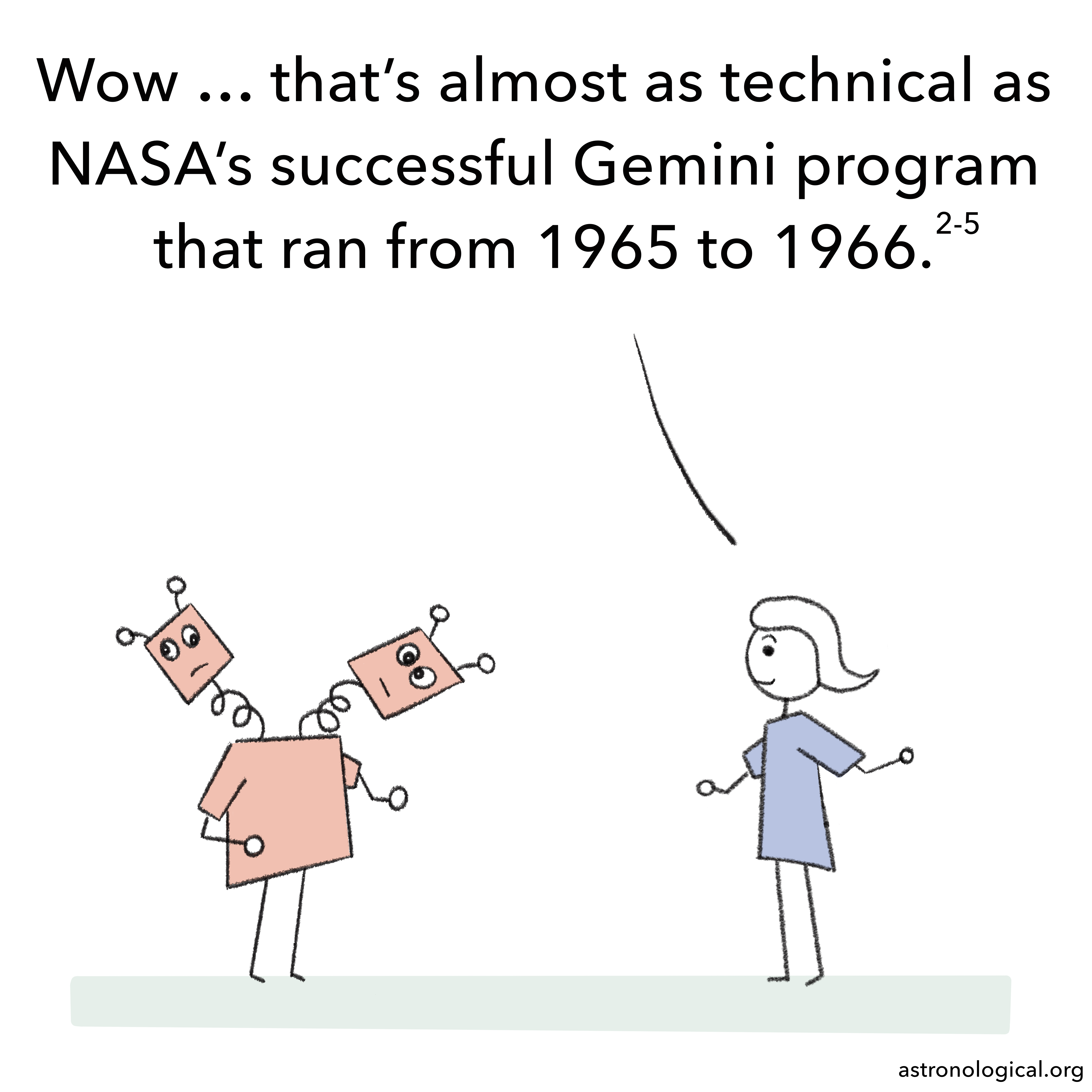 The girl looks unimpressed and replies: Wow … that's almost as technical as NASA's successful Gemini program that ran from 1965 to 1966.