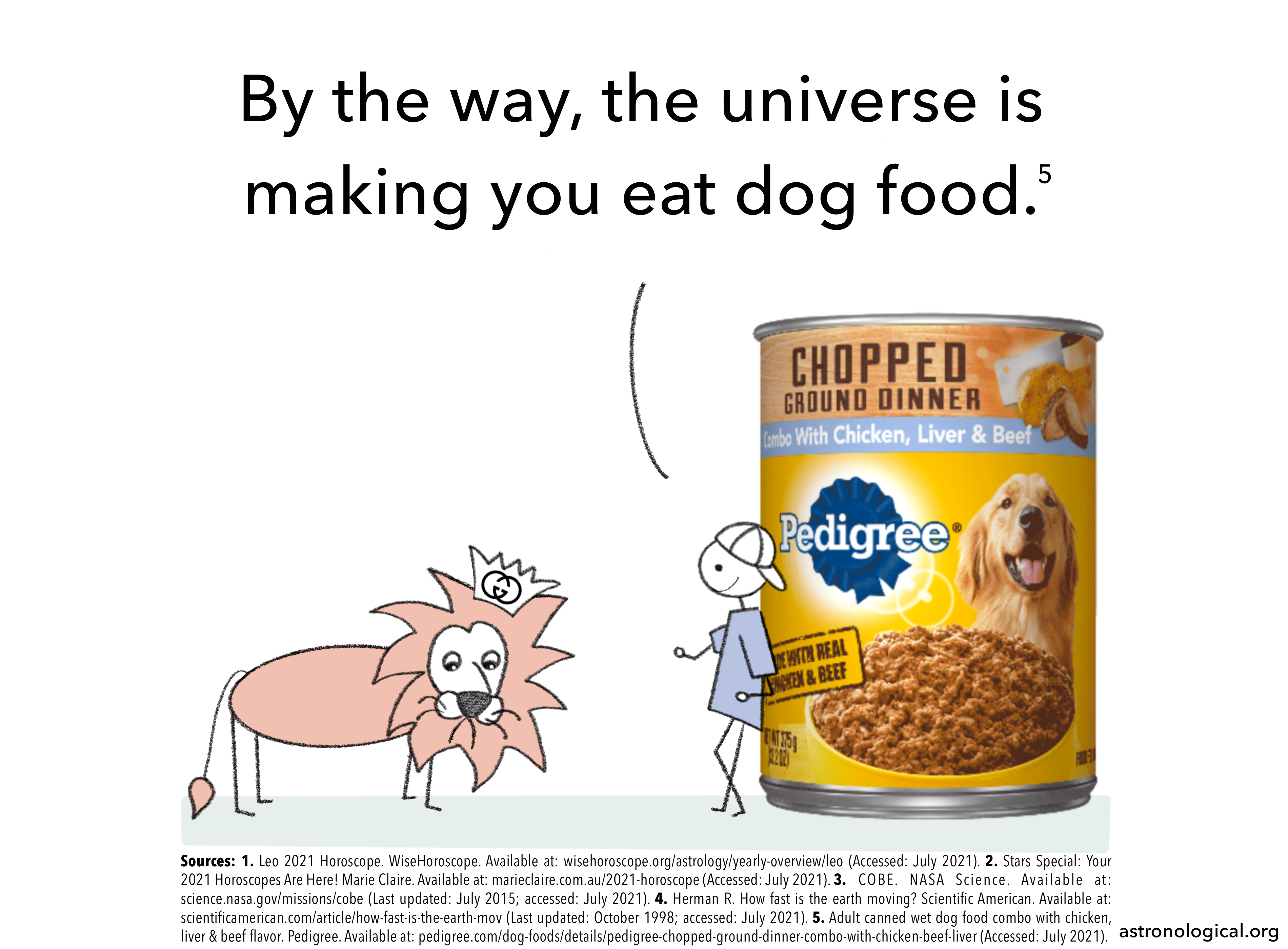 The scientist adds: By the way, the universe is making you eat dog food. The lion now looks very dejected.
