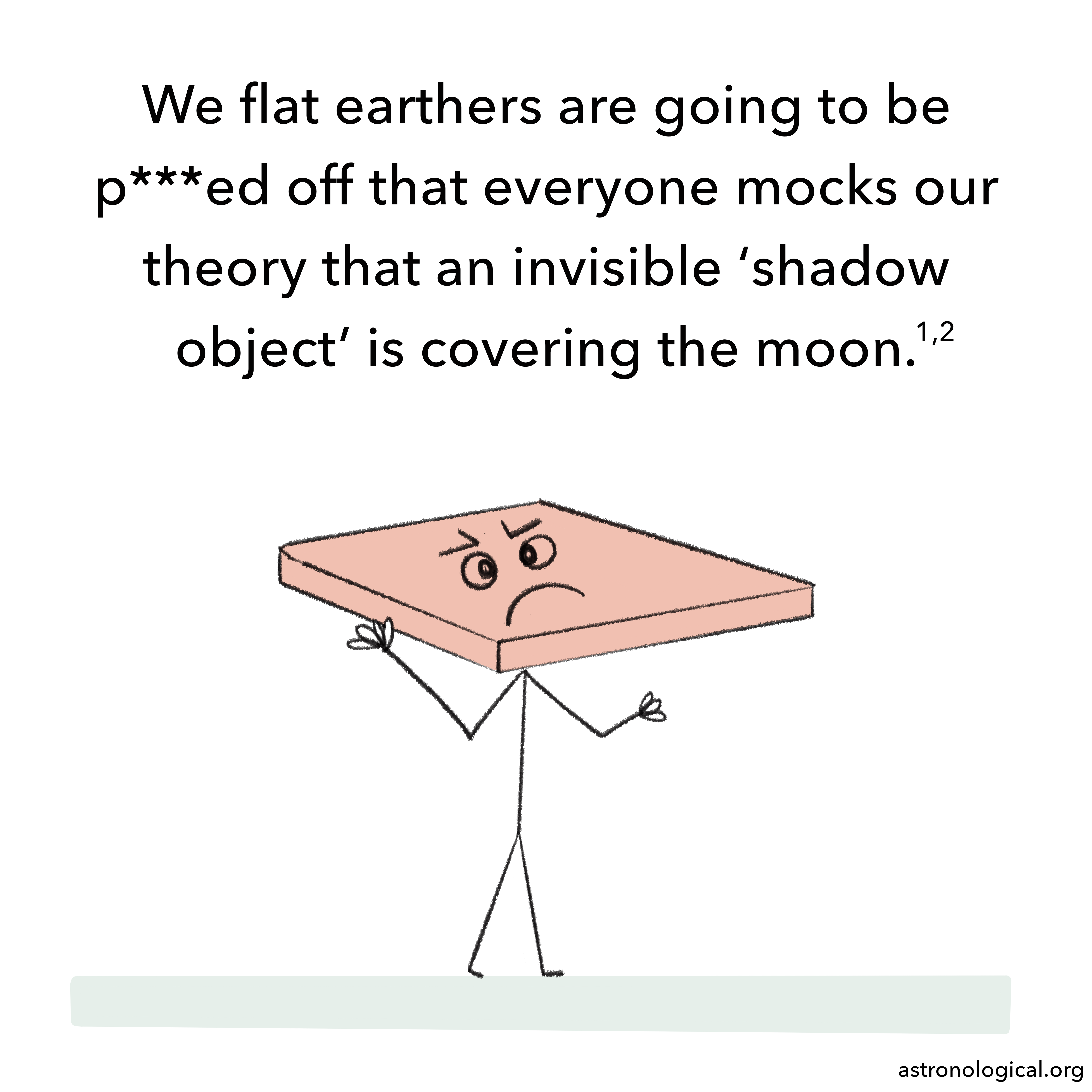 A stick figure with a large flat box for a head is shaking its fists angrily. The text reads: We flat earthers are going to be pissed off that everyone mocks our theory that an invisible 'shadow object' is covering the moon.