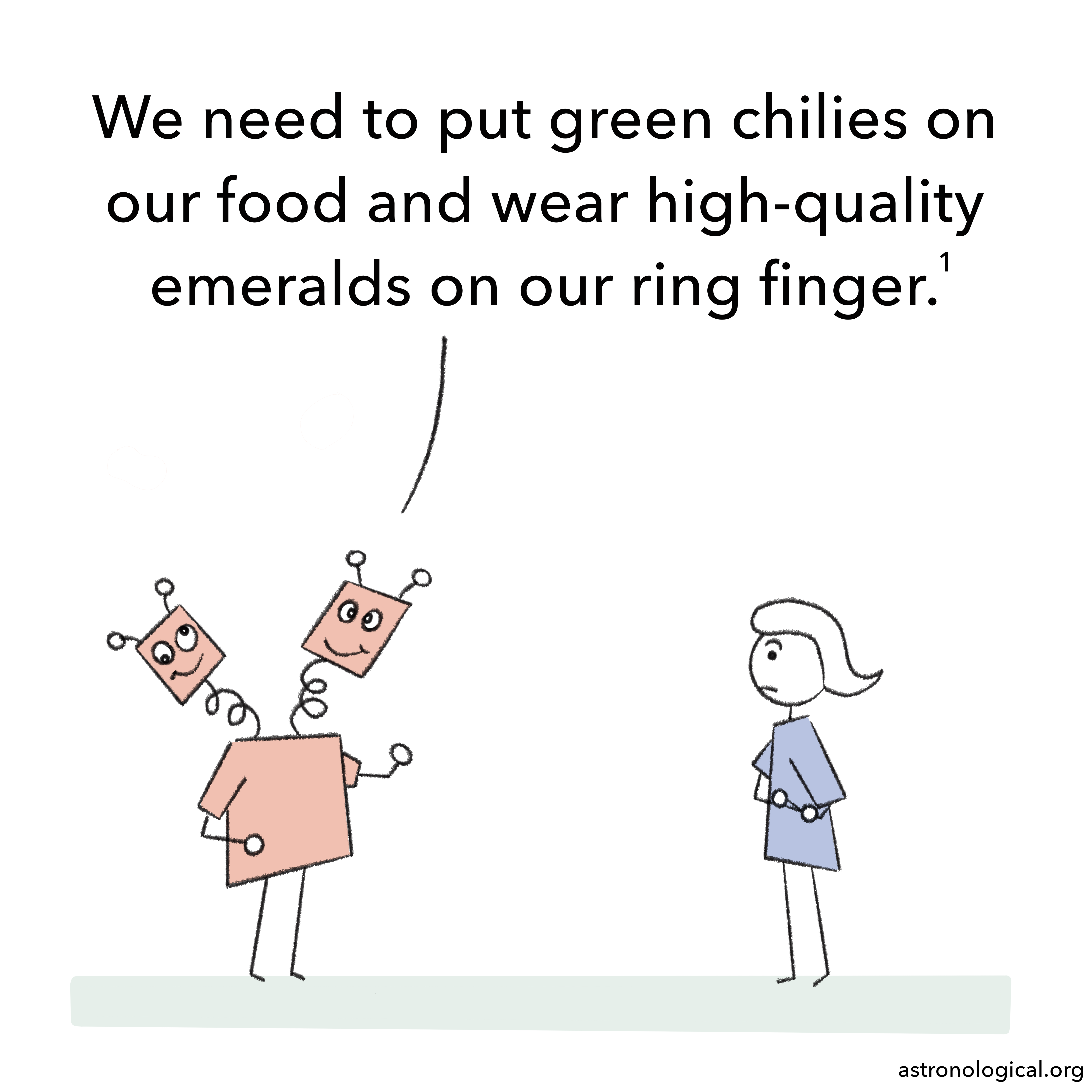 One twin says: We need to put green chilies on our food and wear high-quality emeralds on our ring finger. The girl still has her eyebrows raised.